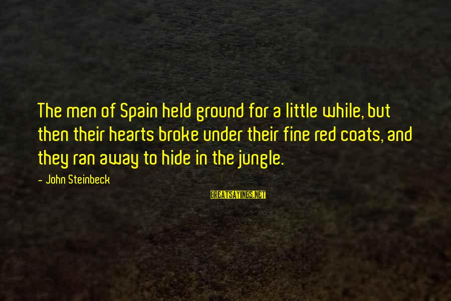 Red Hearts Sayings By John Steinbeck: The men of Spain held ground for a little while, but then their hearts broke