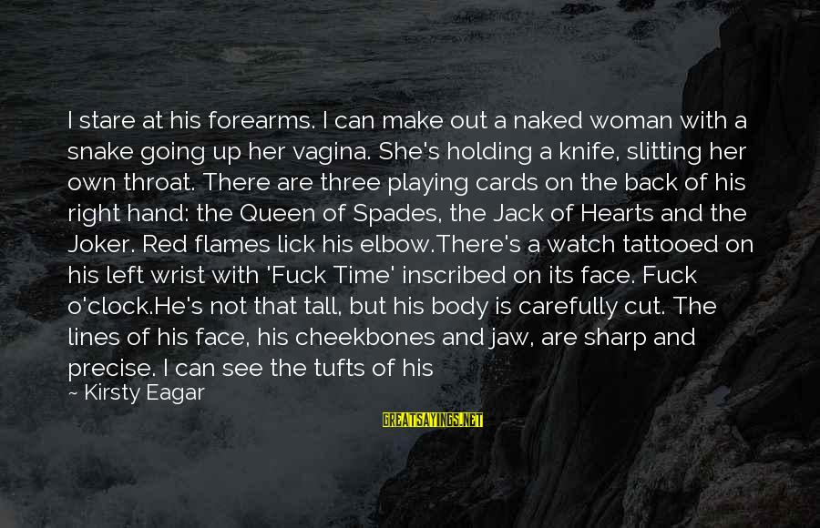Red Hearts Sayings By Kirsty Eagar: I stare at his forearms. I can make out a naked woman with a snake