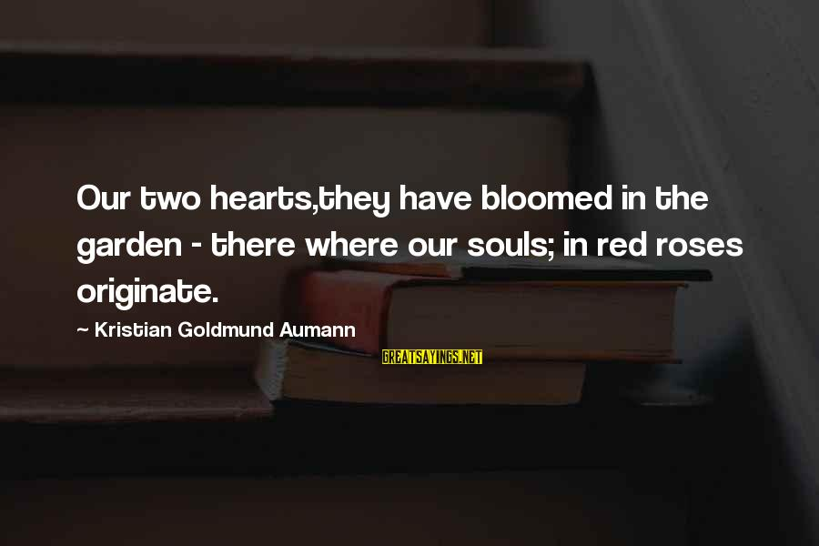 Red Hearts Sayings By Kristian Goldmund Aumann: Our two hearts,they have bloomed in the garden - there where our souls; in red