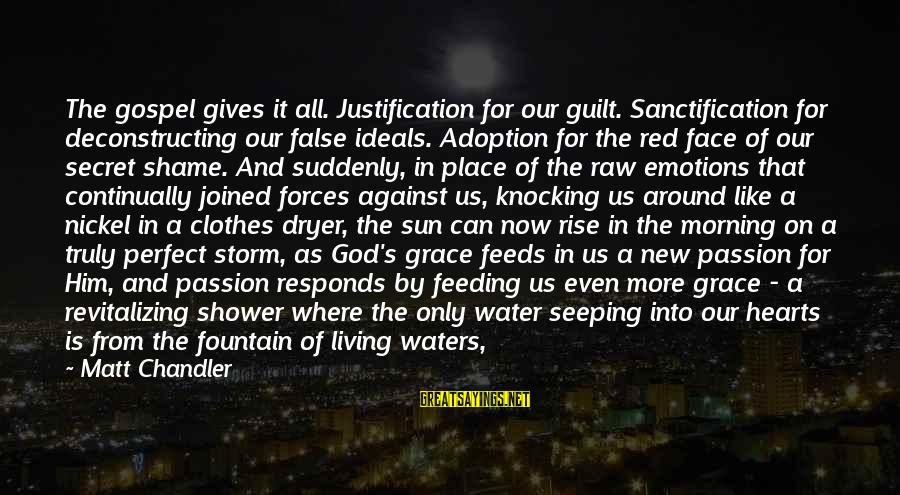 Red Hearts Sayings By Matt Chandler: The gospel gives it all. Justification for our guilt. Sanctification for deconstructing our false ideals.