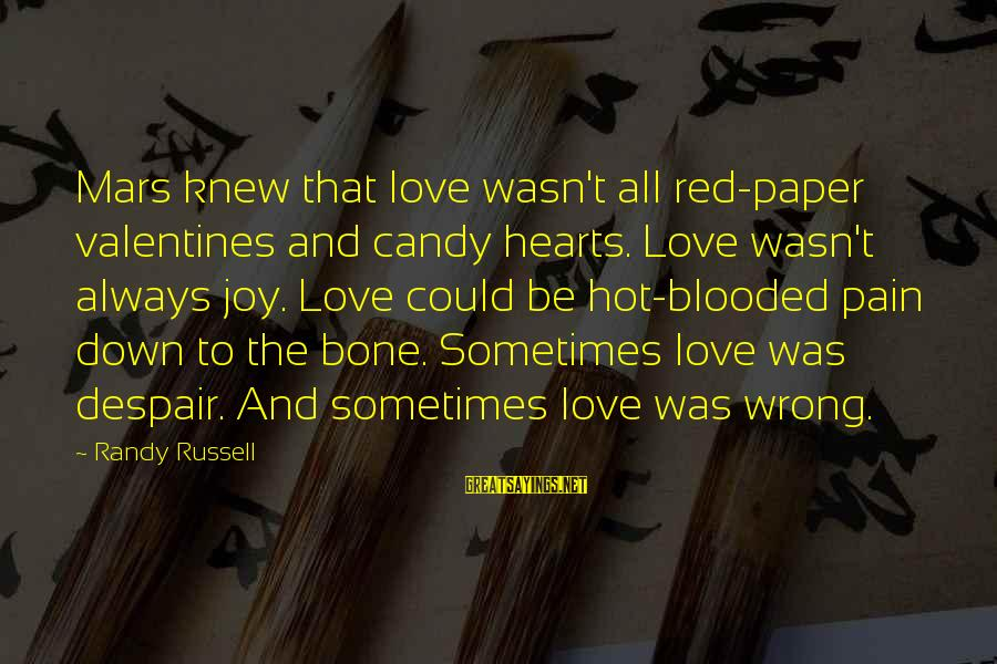 Red Hearts Sayings By Randy Russell: Mars knew that love wasn't all red-paper valentines and candy hearts. Love wasn't always joy.