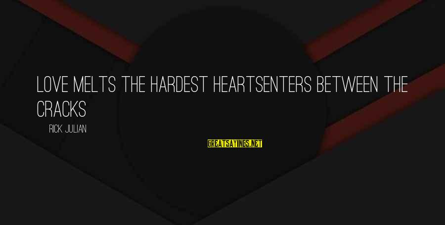 Red Hearts Sayings By Rick Julian: Love melts the hardest heartsEnters between the cracks