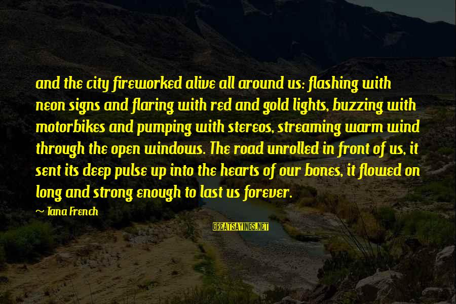Red Hearts Sayings By Tana French: and the city fireworked alive all around us: flashing with neon signs and flaring with