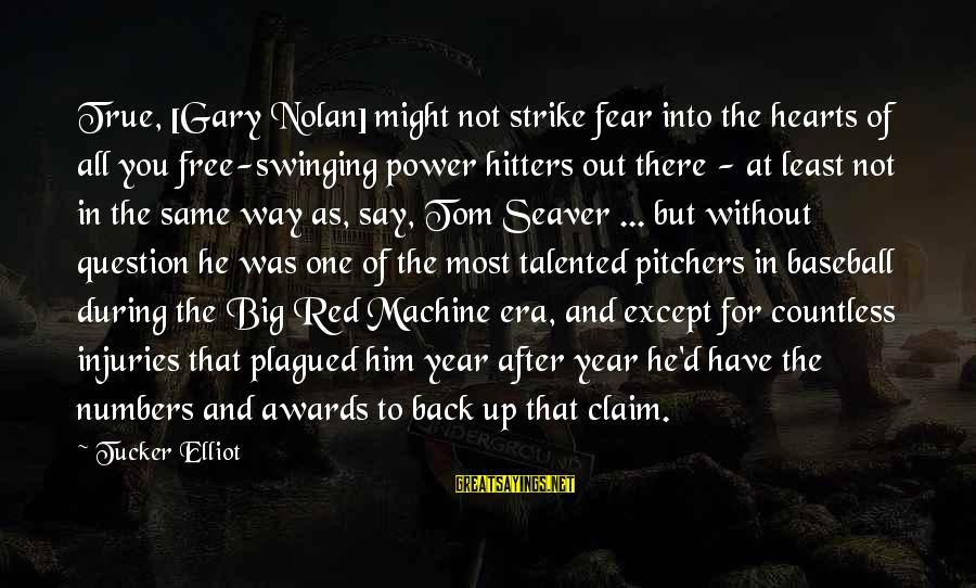 Red Hearts Sayings By Tucker Elliot: True, [Gary Nolan] might not strike fear into the hearts of all you free-swinging power