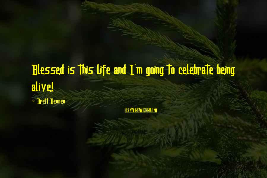 Red John Logan Sayings By Brett Dennen: Blessed is this life and I'm going to celebrate being alive!