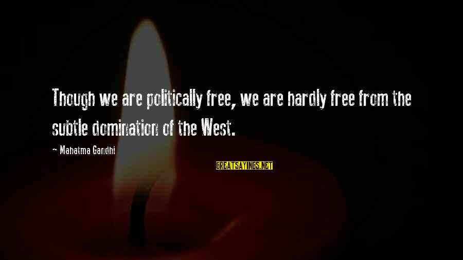 Red John Logan Sayings By Mahatma Gandhi: Though we are politically free, we are hardly free from the subtle domination of the