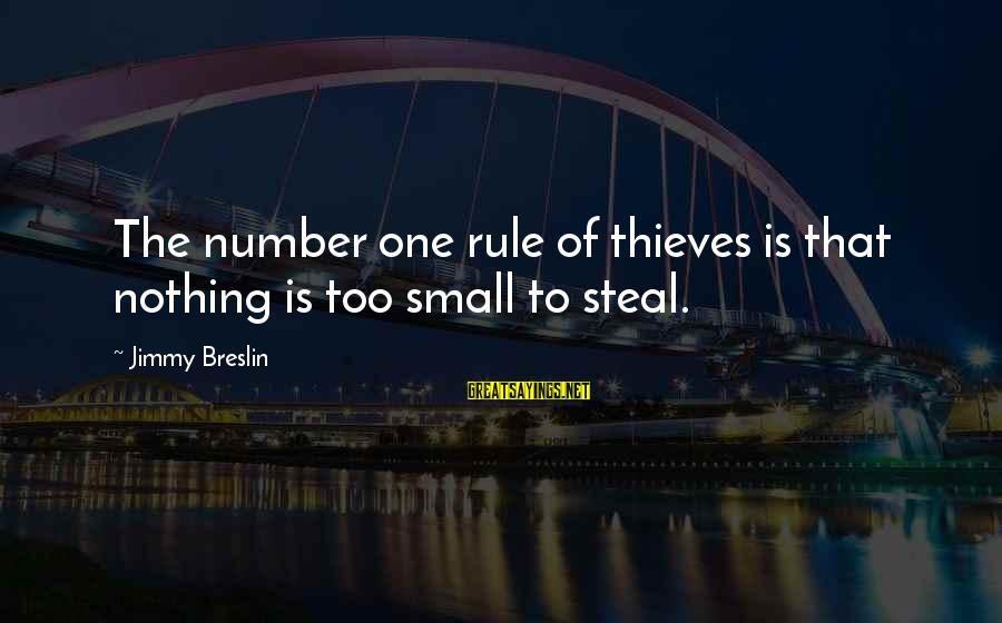 Redetermine Sayings By Jimmy Breslin: The number one rule of thieves is that nothing is too small to steal.