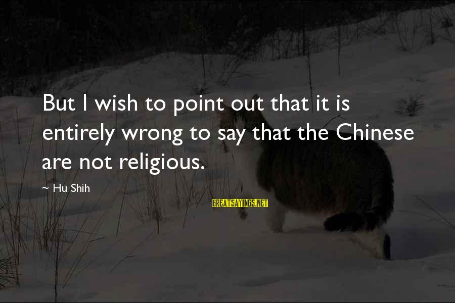 Rediscovering Myself Sayings By Hu Shih: But I wish to point out that it is entirely wrong to say that the