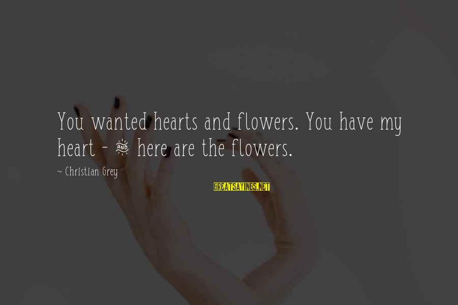 Redondo Sayings By Christian Grey: You wanted hearts and flowers. You have my heart - & here are the flowers.