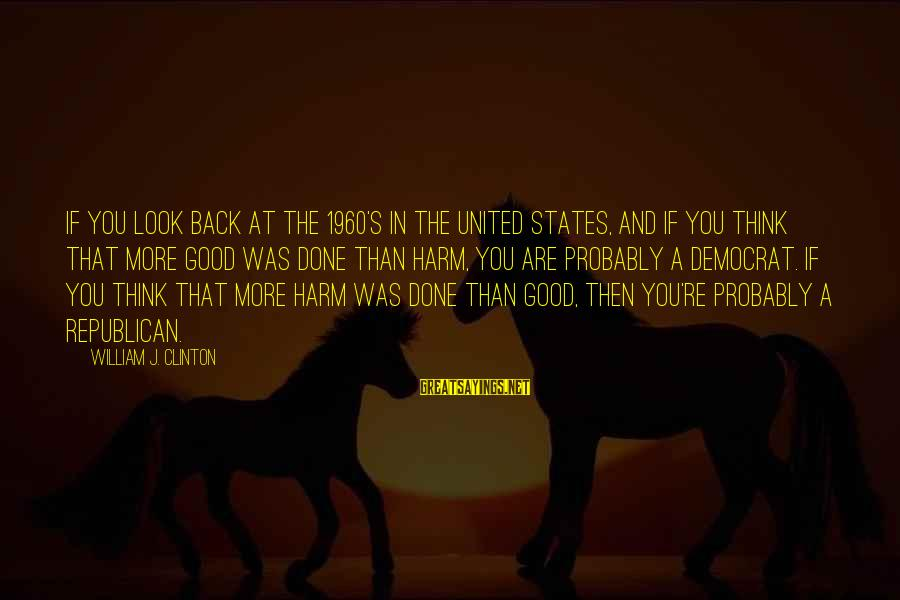 Redondo Sayings By William J. Clinton: If you look back at the 1960's in the United States, and if you think