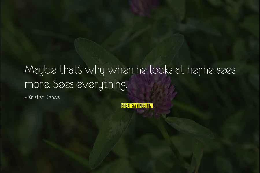 Reduce Recycle Sayings By Kristen Kehoe: Maybe that's why when he looks at her, he sees more. Sees everything.