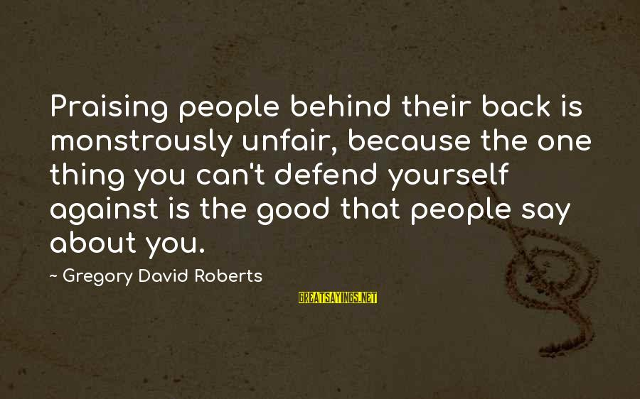 Reebok Stock Sayings By Gregory David Roberts: Praising people behind their back is monstrously unfair, because the one thing you can't defend