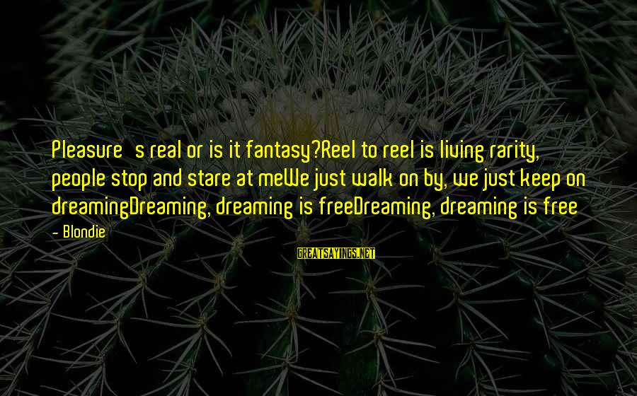 Reel Sayings By Blondie: Pleasure's real or is it fantasy?Reel to reel is living rarity, people stop and stare