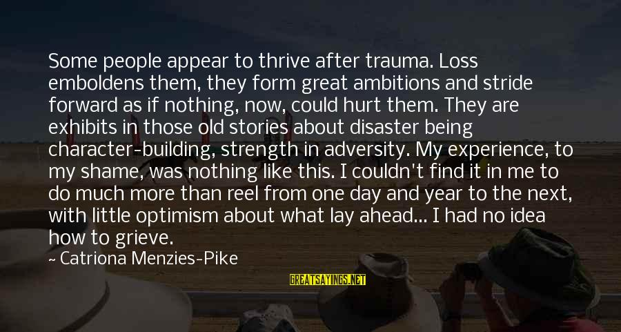 Reel Sayings By Catriona Menzies-Pike: Some people appear to thrive after trauma. Loss emboldens them, they form great ambitions and
