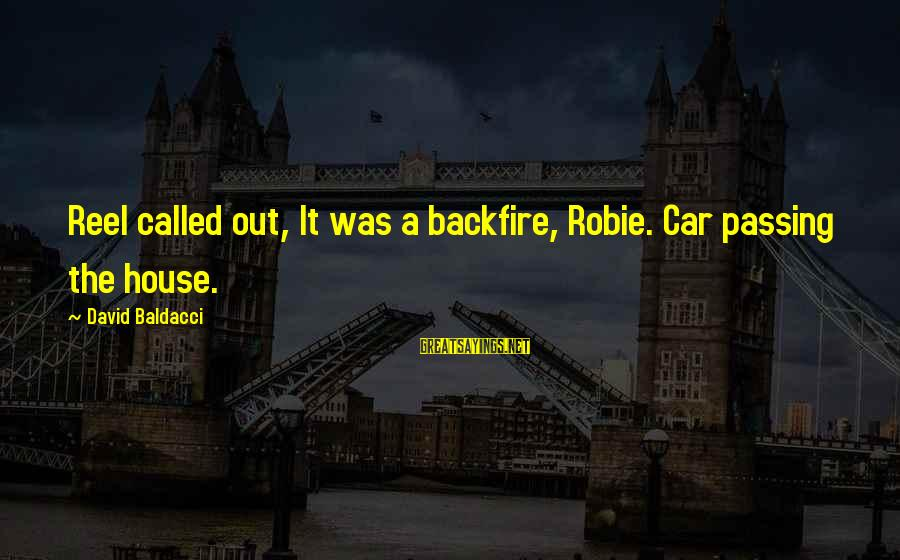 Reel Sayings By David Baldacci: Reel called out, It was a backfire, Robie. Car passing the house.