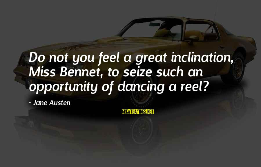 Reel Sayings By Jane Austen: Do not you feel a great inclination, Miss Bennet, to seize such an opportunity of