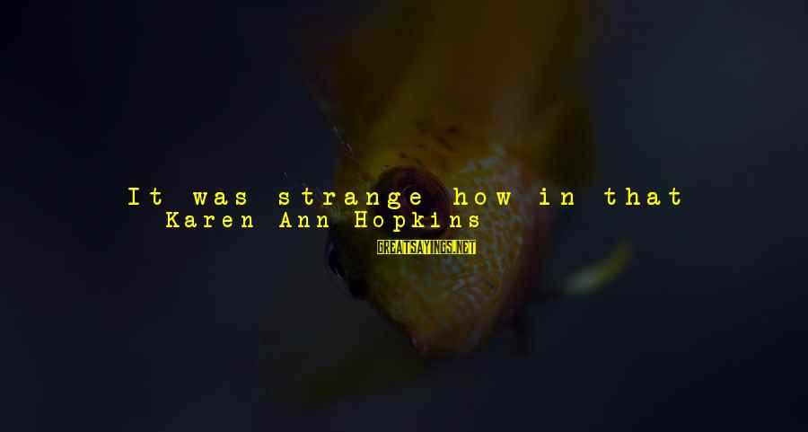 Reel Sayings By Karen Ann Hopkins: It was strange how in that moment of tragedy, it had seemed so unreal, like