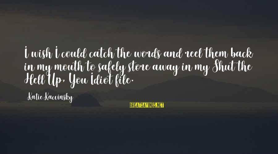 Reel Sayings By Katie Kacvinsky: I wish I could catch the words and reel them back in my mouth to