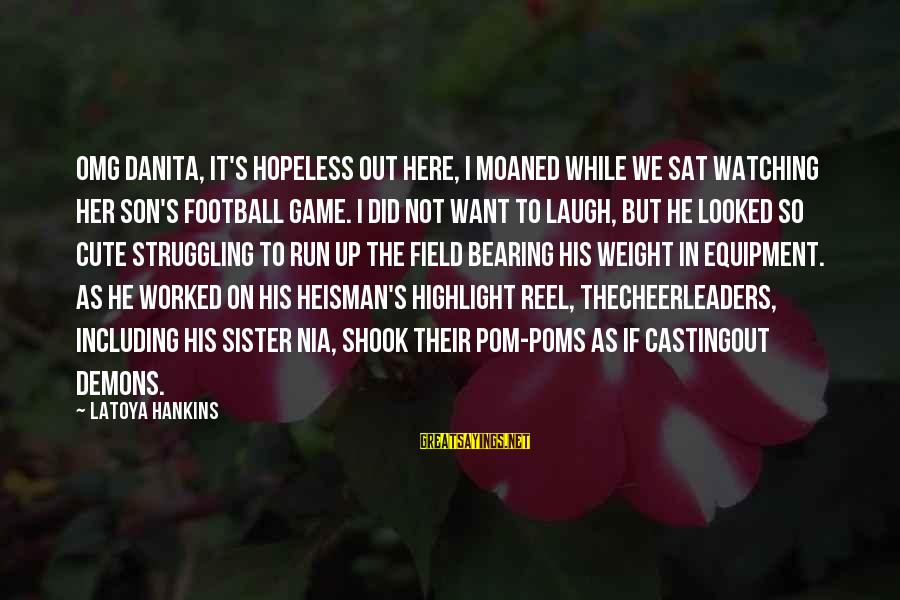 Reel Sayings By LaToya Hankins: OMG Danita, it's hopeless out here, I moaned while we sat watching her son's football