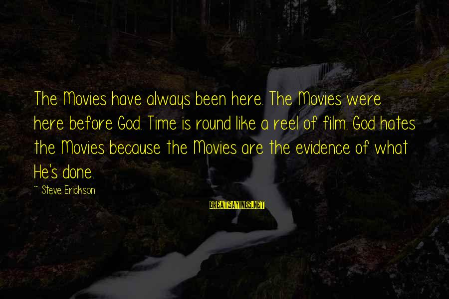 Reel Sayings By Steve Erickson: The Movies have always been here. The Movies were here before God. Time is round