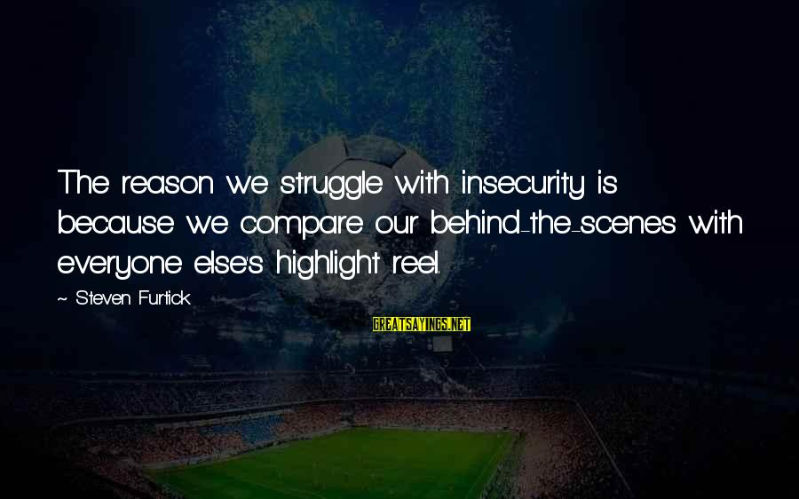 Reel Sayings By Steven Furtick: The reason we struggle with insecurity is because we compare our behind-the-scenes with everyone else's
