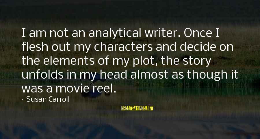Reel Sayings By Susan Carroll: I am not an analytical writer. Once I flesh out my characters and decide on
