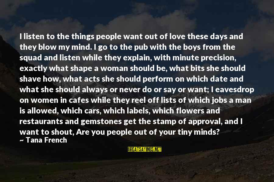 Reel Sayings By Tana French: I listen to the things people want out of love these days and they blow