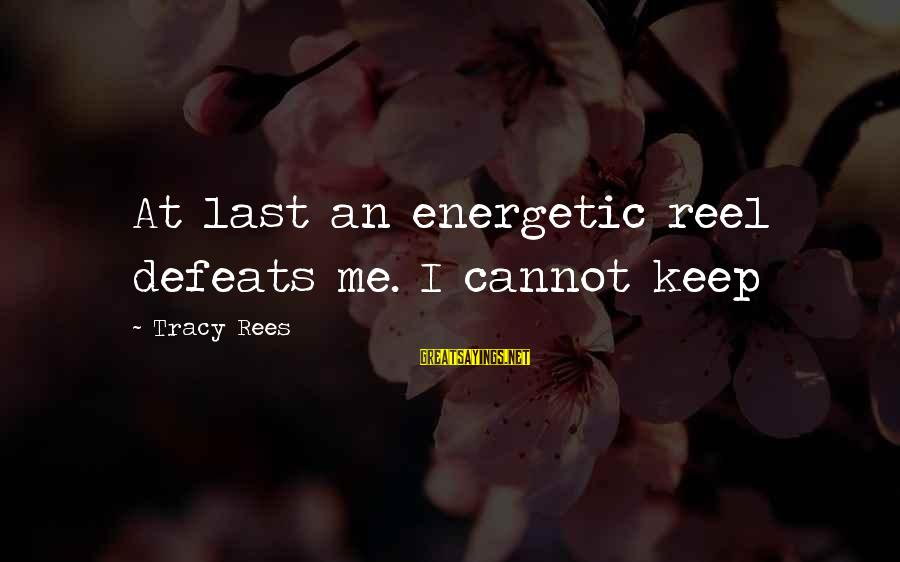 Reel Sayings By Tracy Rees: At last an energetic reel defeats me. I cannot keep