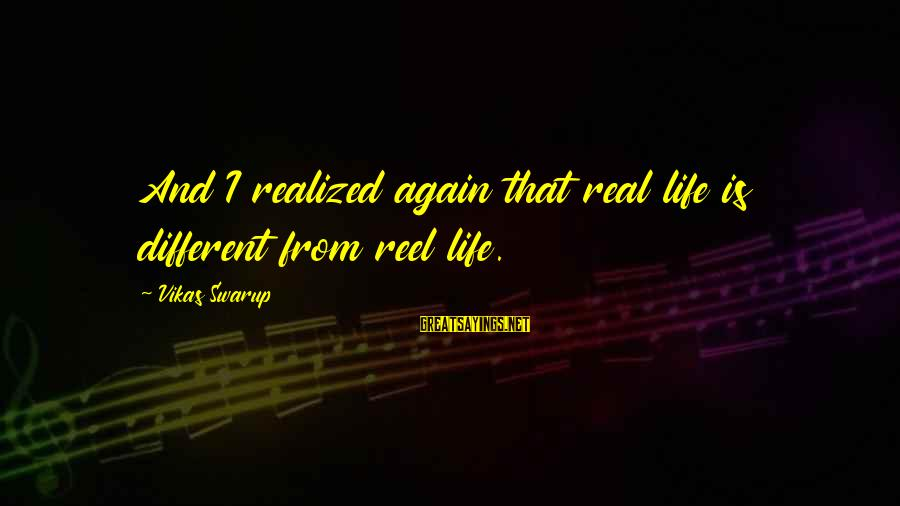 Reel Sayings By Vikas Swarup: And I realized again that real life is different from reel life.