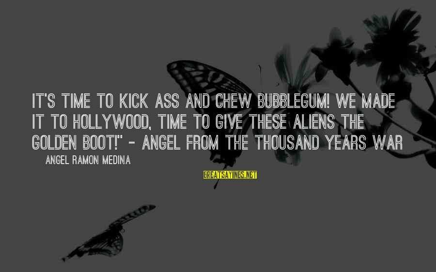 Reenchant Sayings By Angel Ramon Medina: It's time to kick ass and chew bubblegum! We made it to Hollywood, time to