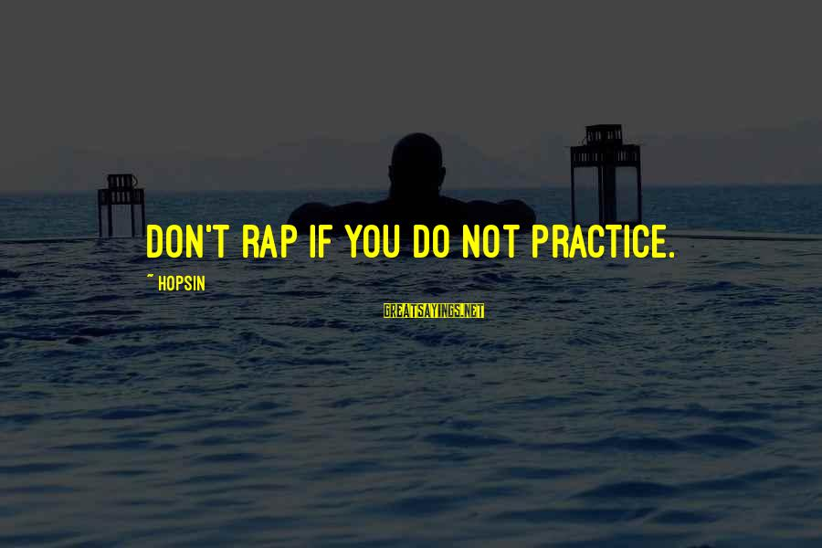 Reenchant Sayings By Hopsin: Don't rap if you do not practice.