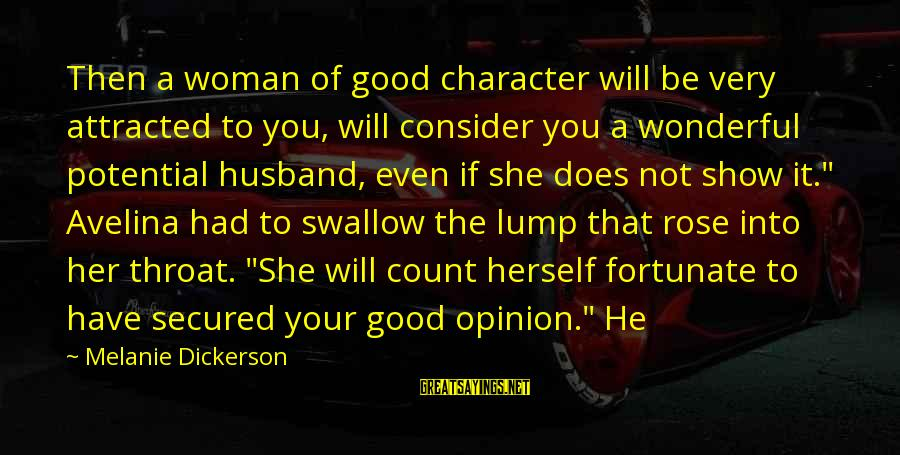 Reenchant Sayings By Melanie Dickerson: Then a woman of good character will be very attracted to you, will consider you