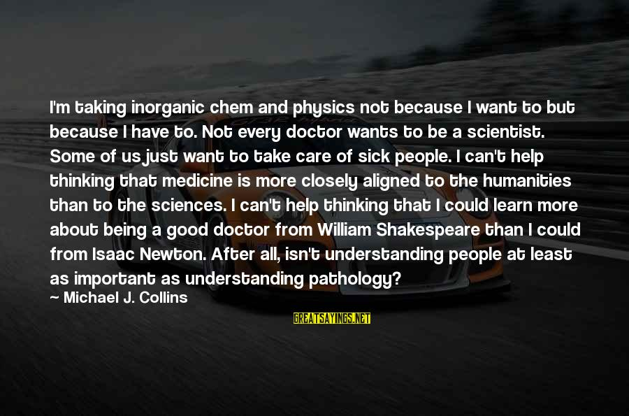 Reenchant Sayings By Michael J. Collins: I'm taking inorganic chem and physics not because I want to but because I have