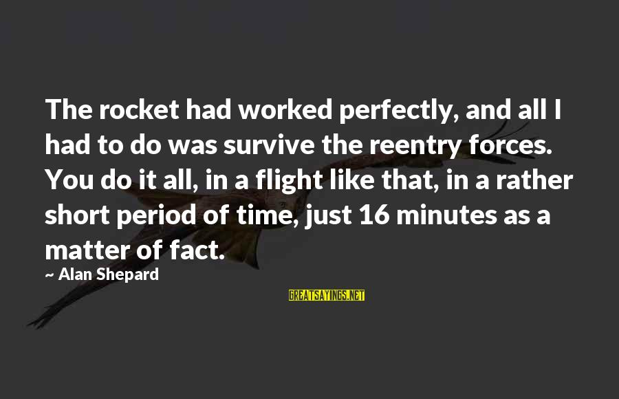 Reentry Sayings By Alan Shepard: The rocket had worked perfectly, and all I had to do was survive the reentry