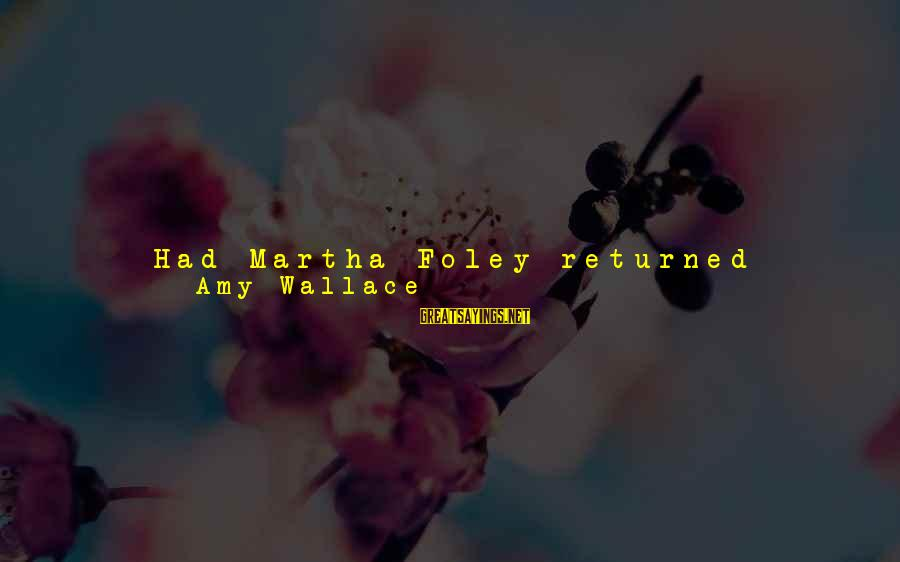 Reentry Sayings By Amy Wallace: Had Martha Foley returned William [James Sidis]'s passion as Margaret [Engemann] did Norbert [Wiener]'s, perhaps