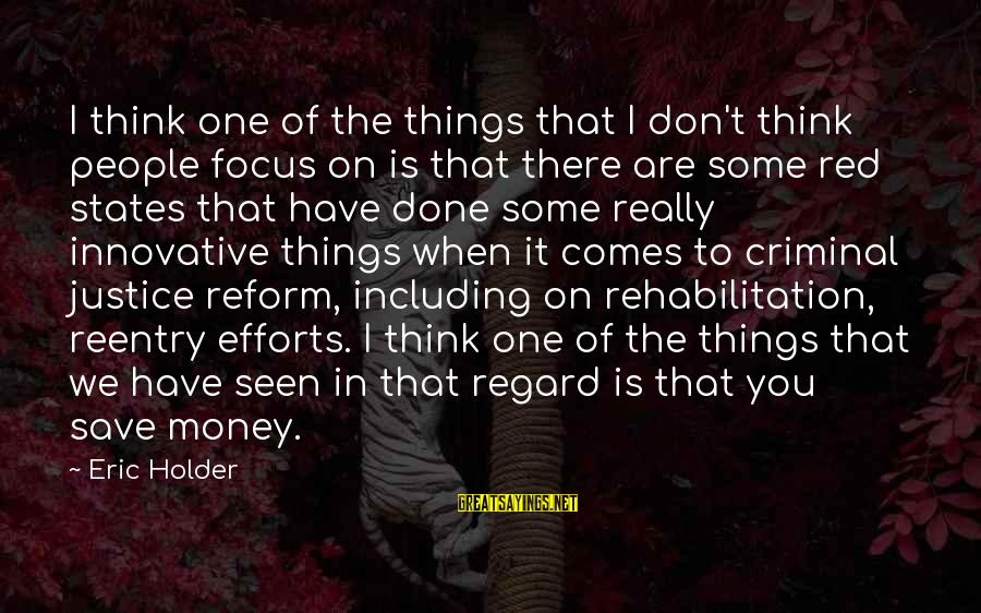Reentry Sayings By Eric Holder: I think one of the things that I don't think people focus on is that