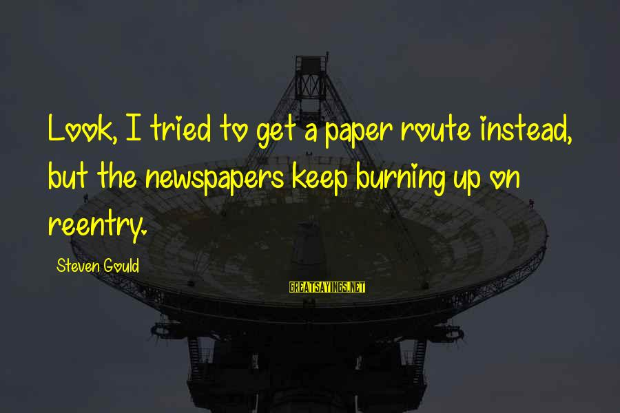 Reentry Sayings By Steven Gould: Look, I tried to get a paper route instead, but the newspapers keep burning up