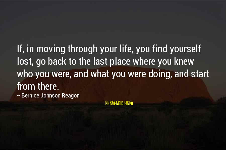 Refillable Sayings By Bernice Johnson Reagon: If, in moving through your life, you find yourself lost, go back to the last
