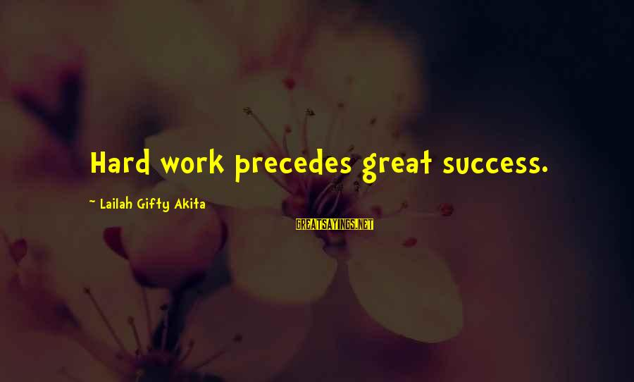 Refillable Sayings By Lailah Gifty Akita: Hard work precedes great success.