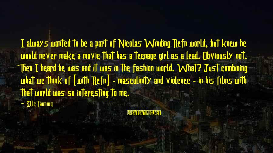 Refn Sayings By Elle Fanning: I always wanted to be a part of Nicolas Winding Refn world, but knew he
