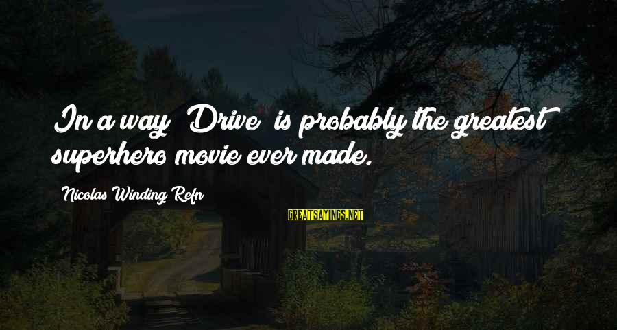 """Refn Sayings By Nicolas Winding Refn: In a way """"Drive"""" is probably the greatest superhero movie ever made."""