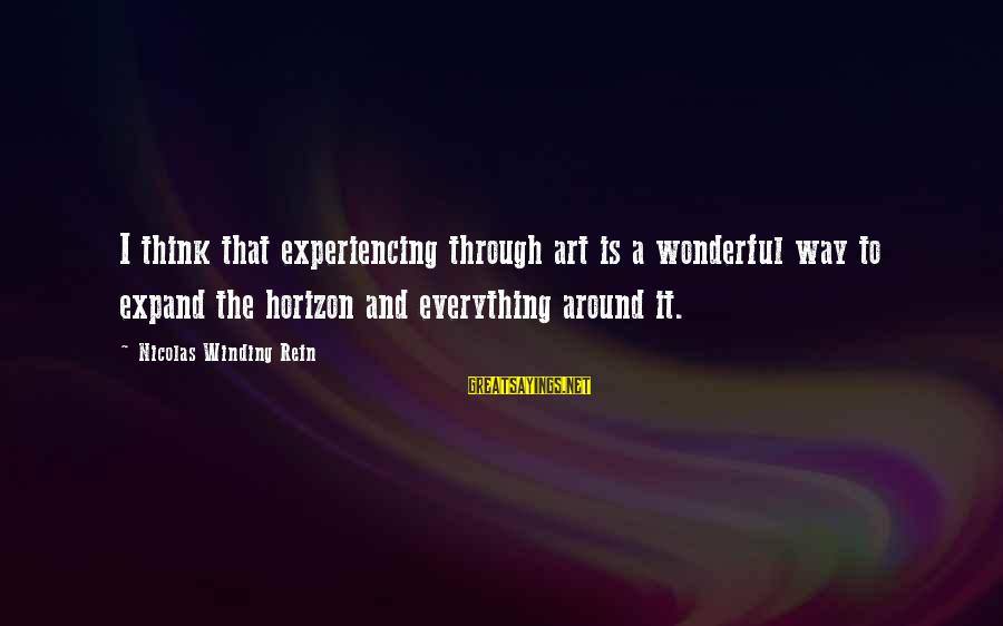 Refn Sayings By Nicolas Winding Refn: I think that experiencing through art is a wonderful way to expand the horizon and