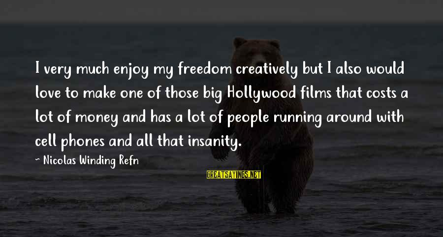 Refn Sayings By Nicolas Winding Refn: I very much enjoy my freedom creatively but I also would love to make one