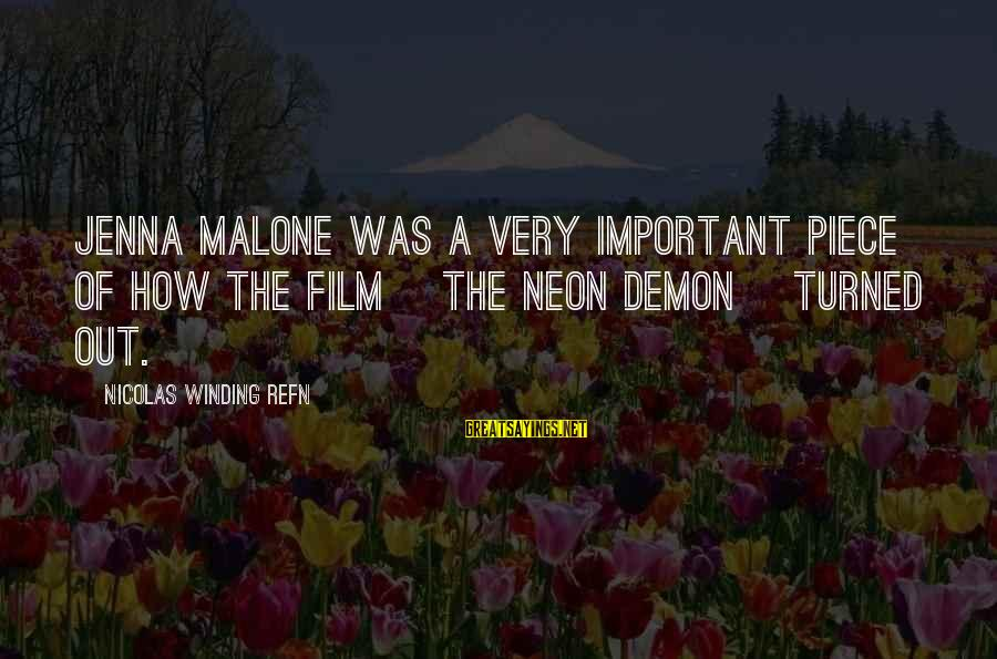 Refn Sayings By Nicolas Winding Refn: Jenna Malone was a very important piece of how the film [The Neon Demon] turned
