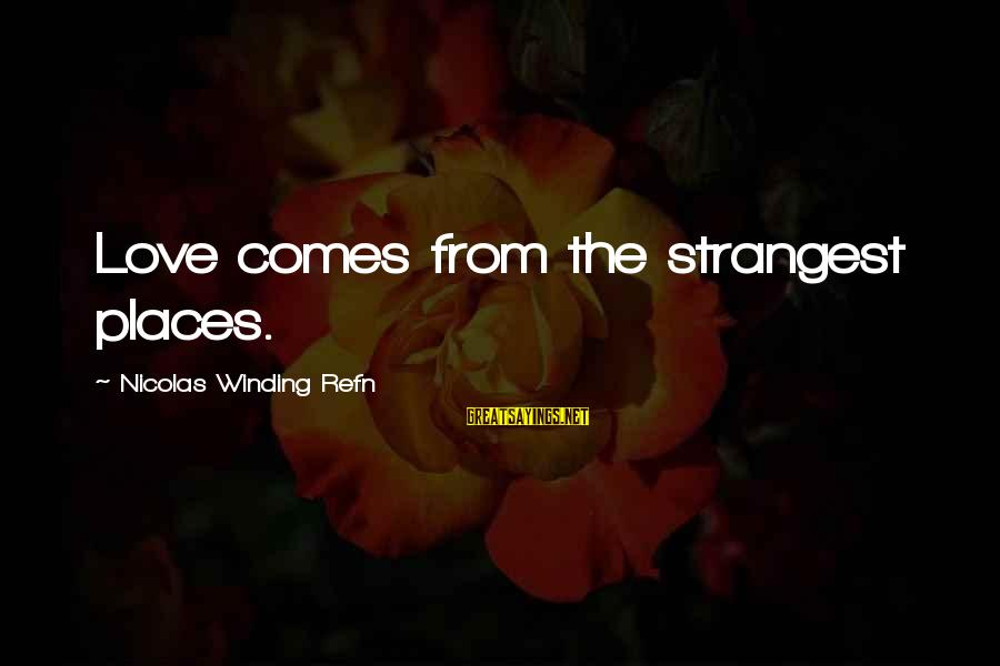 Refn Sayings By Nicolas Winding Refn: Love comes from the strangest places.