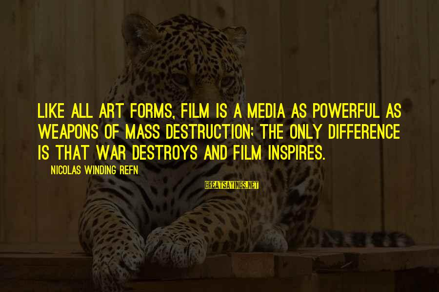 Refn Sayings By Nicolas Winding Refn: Like all art forms, film is a media as powerful as weapons of mass destruction;