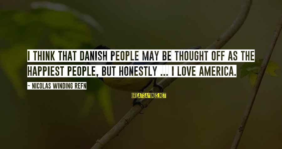 Refn Sayings By Nicolas Winding Refn: I think that Danish people may be thought off as the happiest people, but honestly