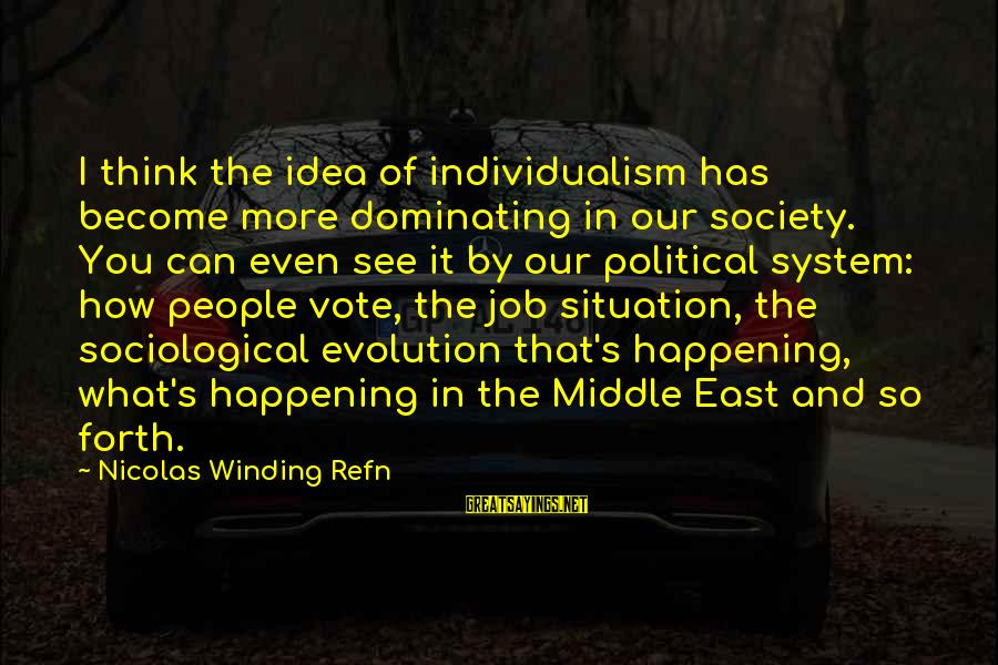 Refn Sayings By Nicolas Winding Refn: I think the idea of individualism has become more dominating in our society. You can