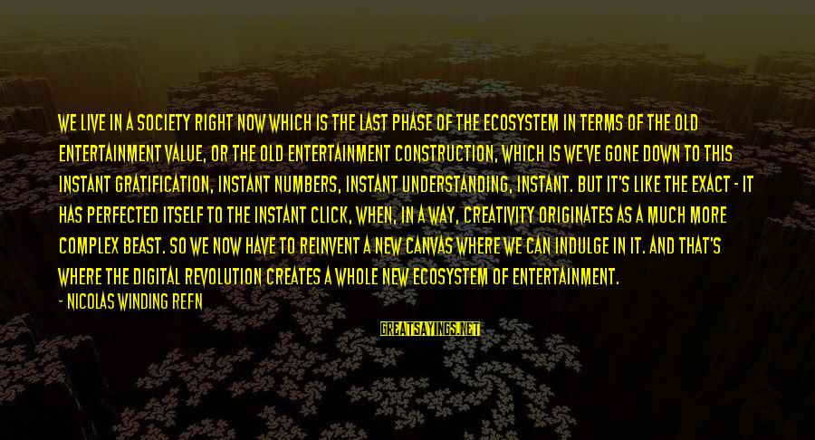 Refn Sayings By Nicolas Winding Refn: We live in a society right now which is the last phase of the ecosystem