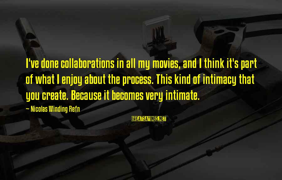 Refn Sayings By Nicolas Winding Refn: I've done collaborations in all my movies, and I think it's part of what I